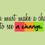 Be the change if you want the change