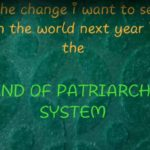 The Change I want to see Next Year – End of Patriarchy System