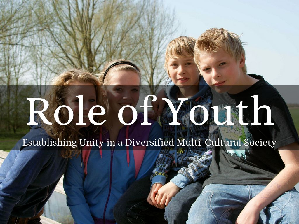the role of the youth in establishing unity in a diversified multicultural society essay Role of youth in multiculturalism 1,000 - 1,500 word essay think of your essay in terms of three key points that are then slotted into eight paragraphs each paragraph, apart from the introduction and conclusion, should have approximately the same number of words.